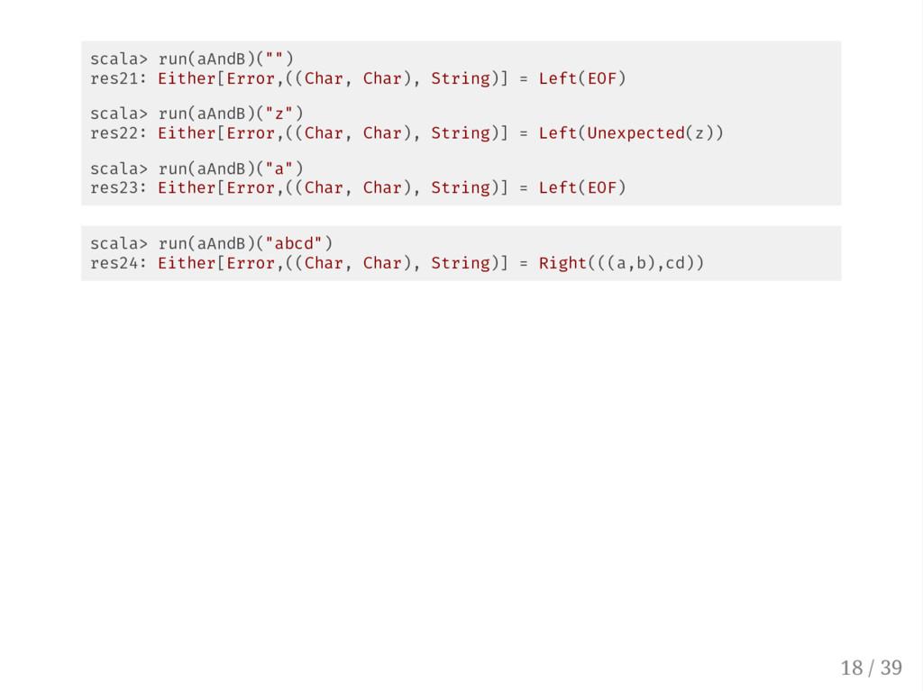 "scala> run(aAndB)("""") res21 Either[Error,((Char..."