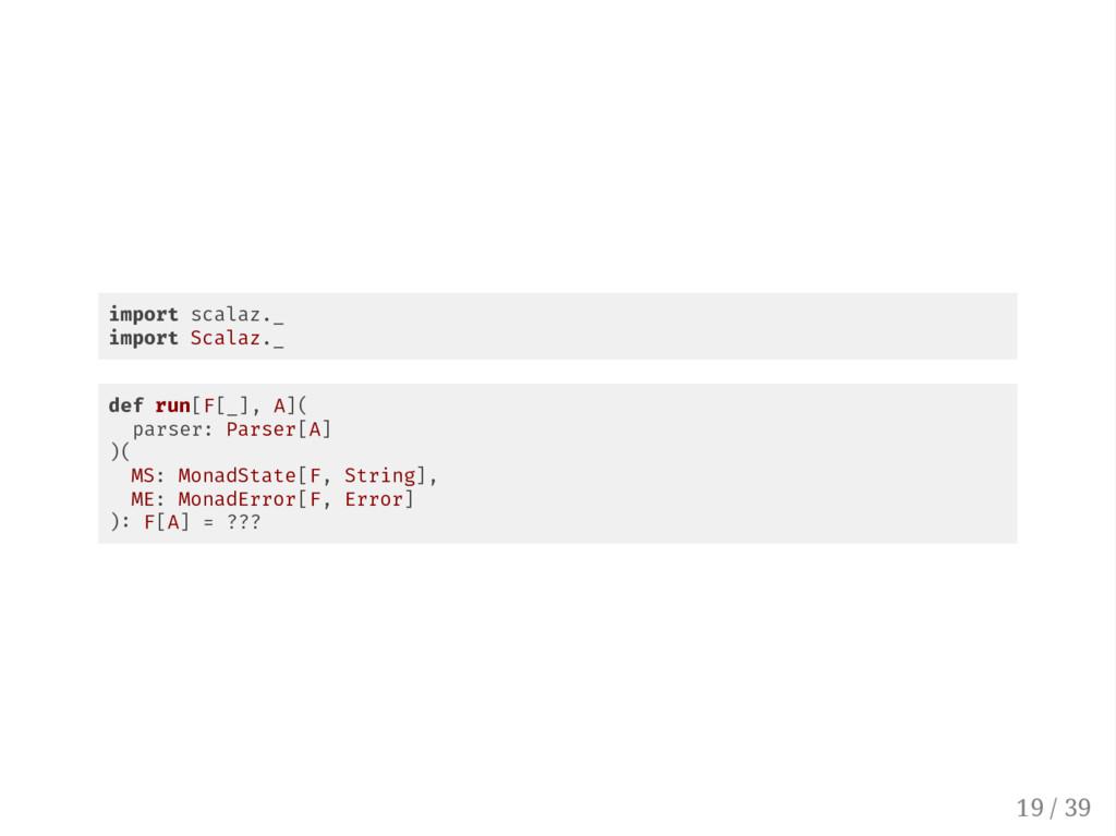 import scalaz._ import Scalaz._ def run[F[_], A...