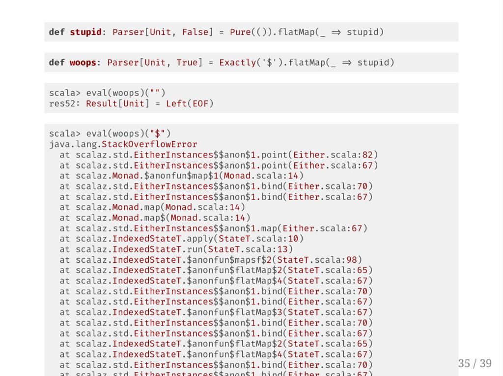 def stupid: Parser[Unit, False] = Pure(()).flat...