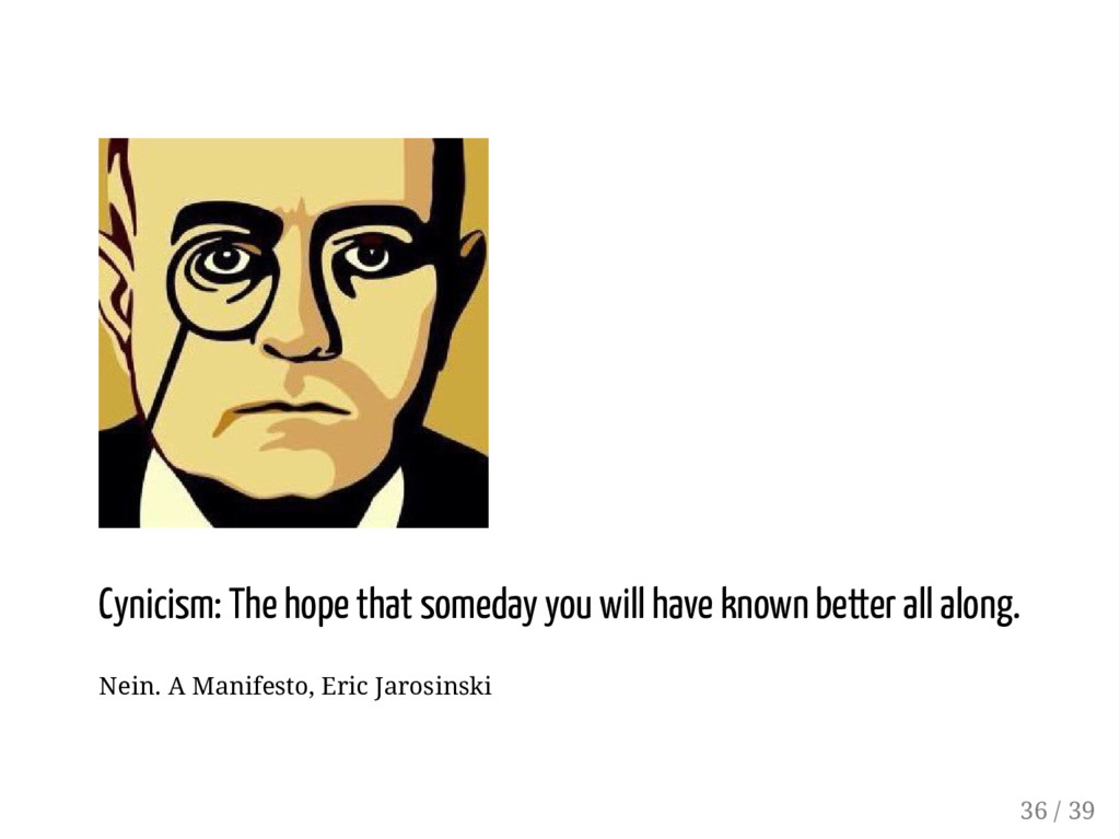 Cynicism: The hope that someday you will have k...