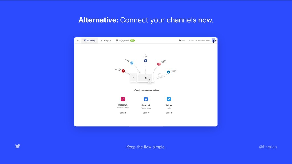 Alternative: Connect your channels now. Keep th...