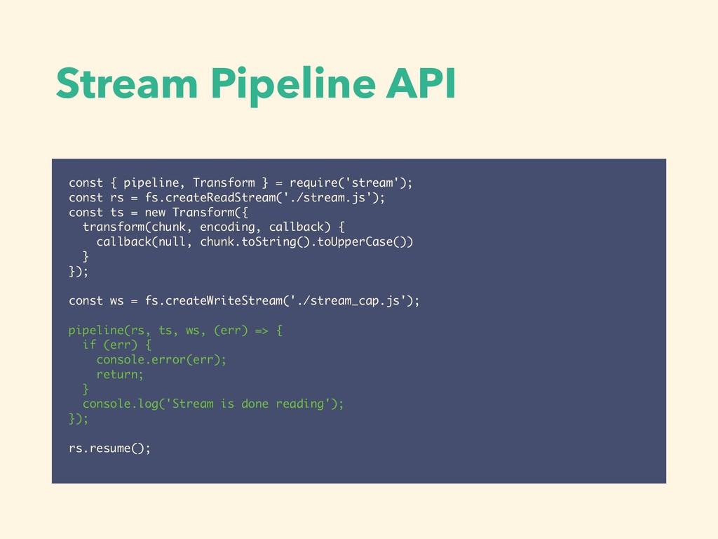 Stream Pipeline API const { pipeline, Transform...