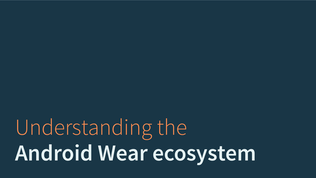Understanding the Android Wear ecosystem