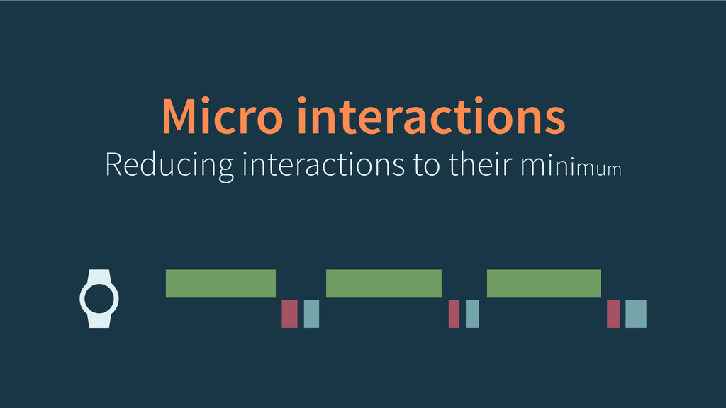 Micro interactions Reducing interactions to the...
