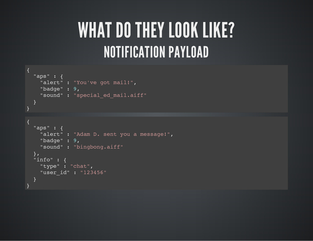 WHAT DO THEY LOOK LIKE? NOTIFICATION PAYLOAD { ...