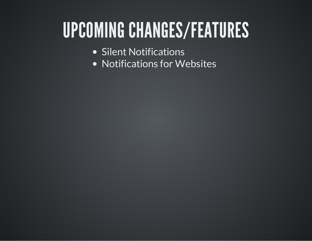 UPCOMING CHANGES/FEATURES Silent Notifications ...