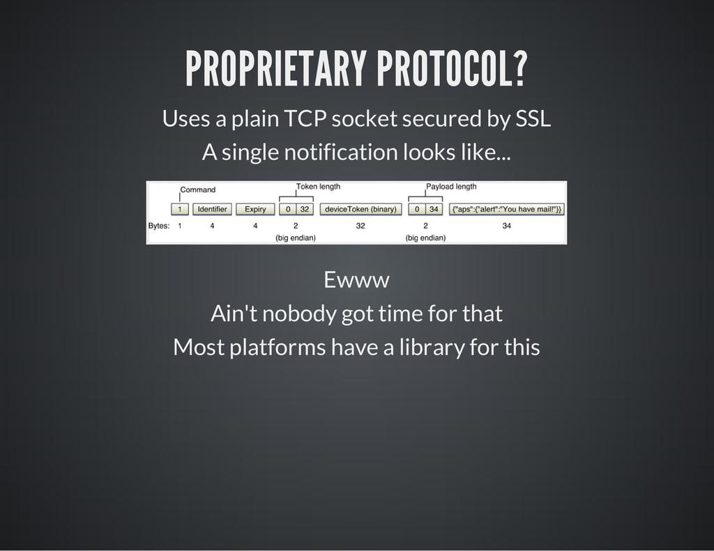 PROPRIETARY PROTOCOL? Uses a plain TCP socket s...