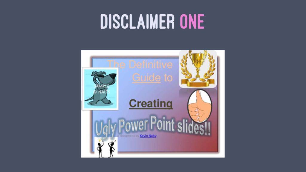 DISCLAIMER ONE