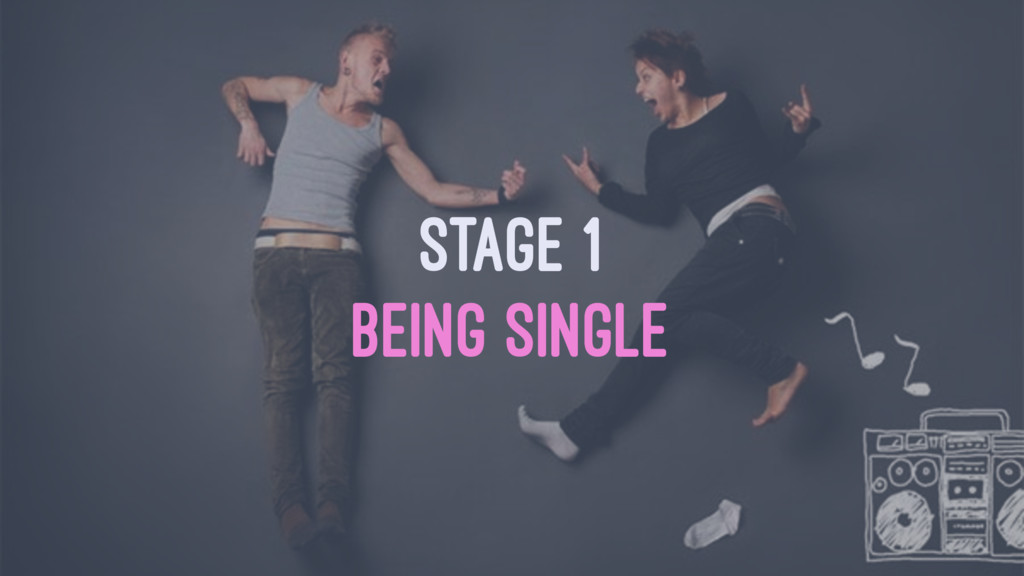 STAGE 1 BEING SINGLE