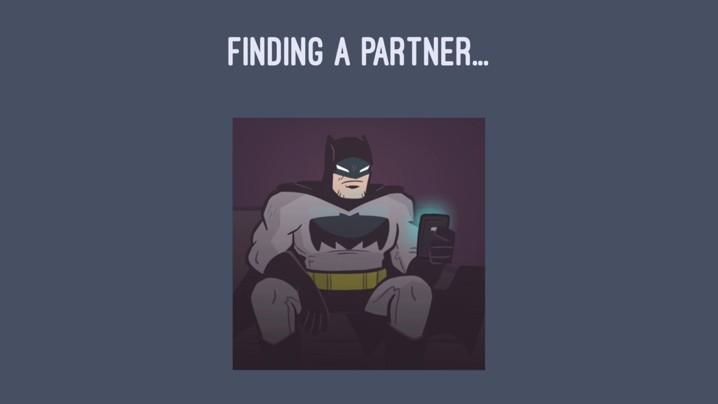 FINDING A PARTNER...