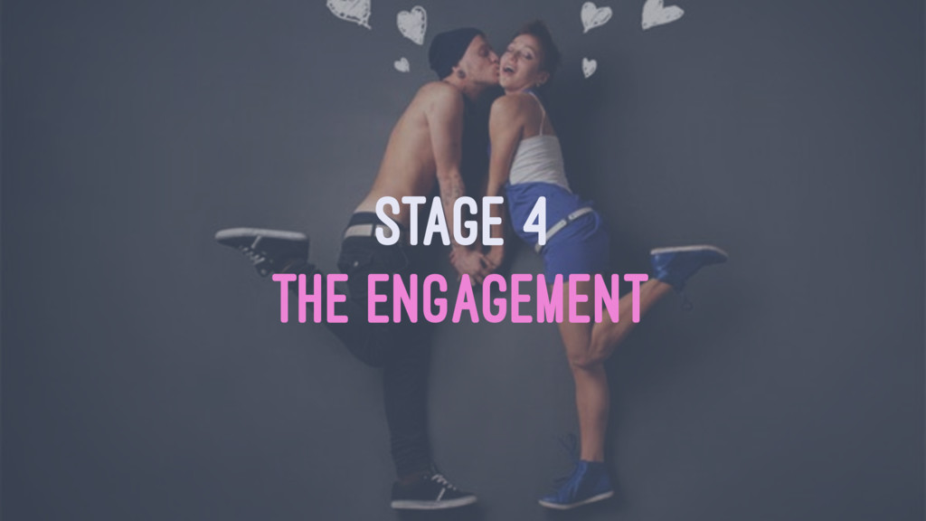 STAGE 4 THE ENGAGEMENT