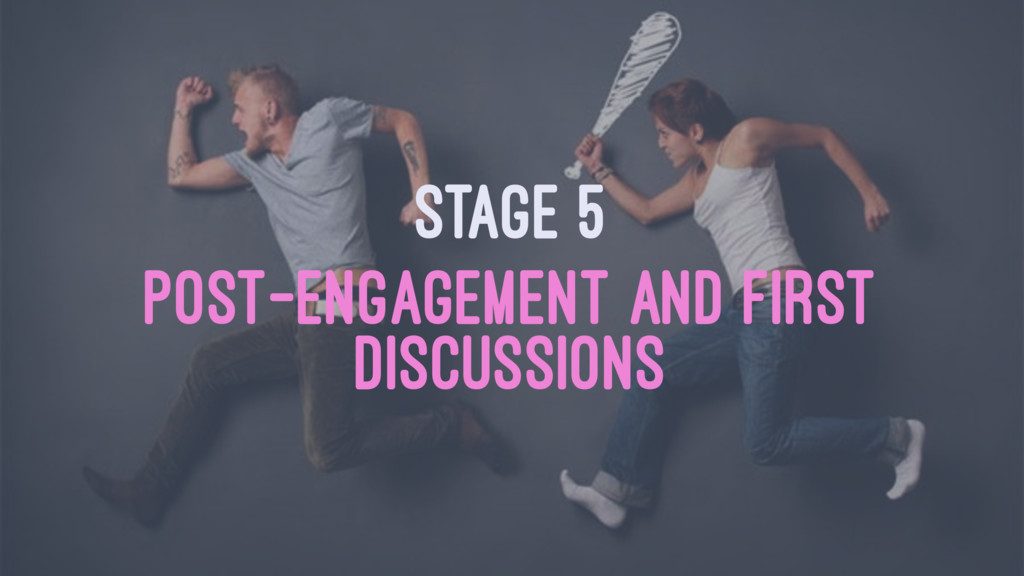 STAGE 5 POST-ENGAGEMENT AND FIRST DISCUSSIONS