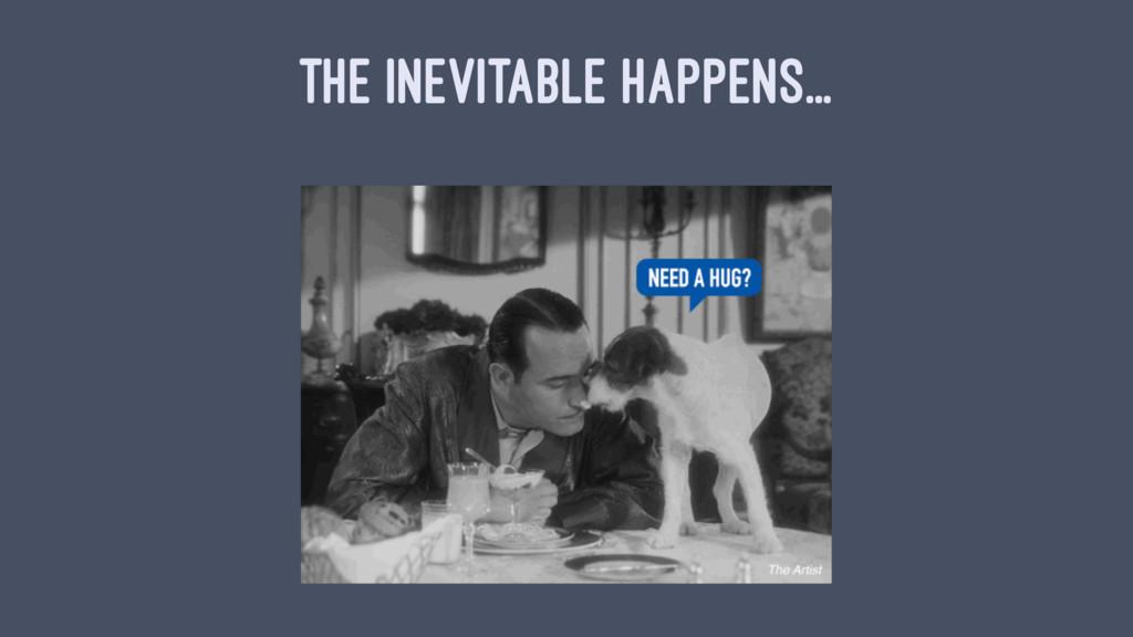 THE INEVITABLE HAPPENS...