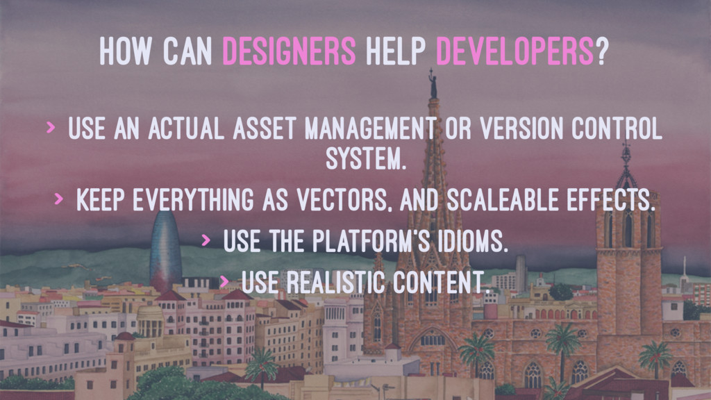 HOW CAN DESIGNERS HELP DEVELOPERS? > Use an act...