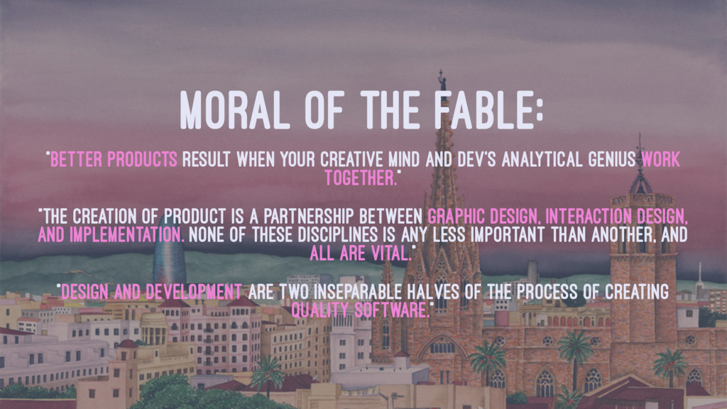 "MORAL OF THE FABLE: ""BETTER PRODUCTS RESULT WHE..."