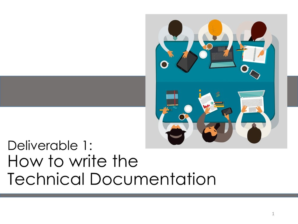 1 Deliverable 1: How to write the Technical Doc...