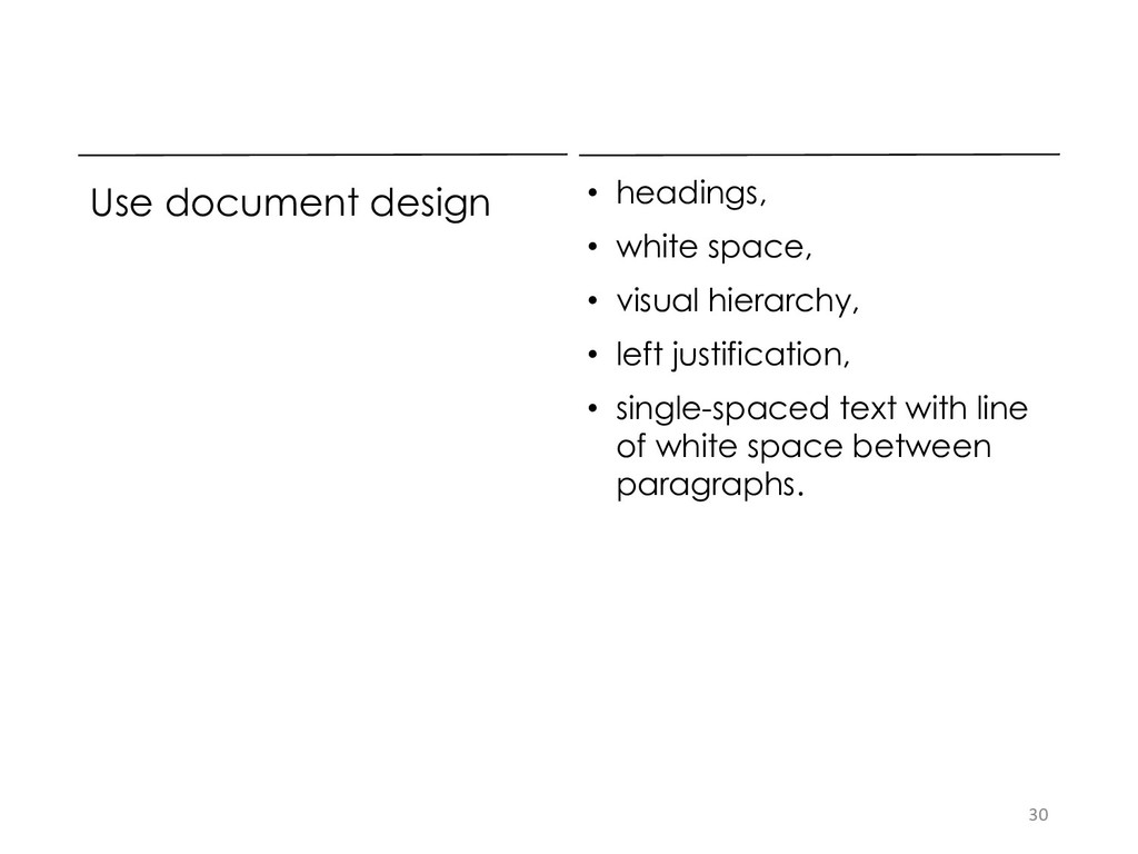 Use document design • headings, • white space, ...