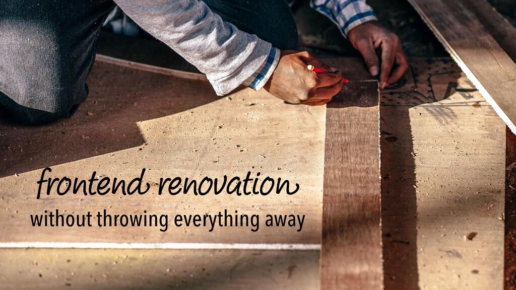 fronten d renovatio n without throwing everythi...