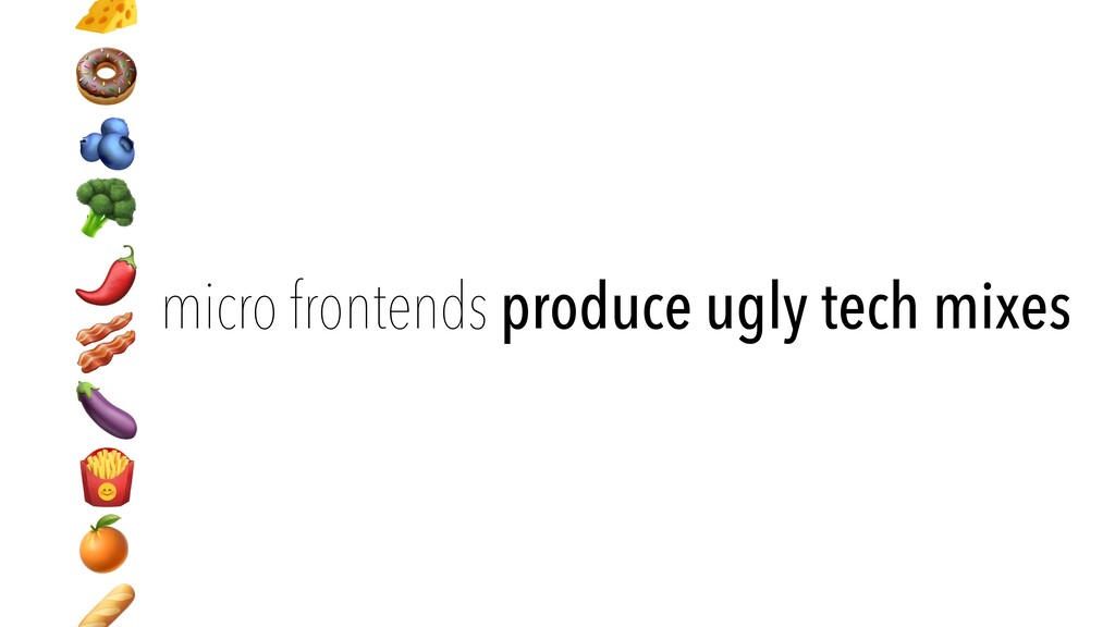 micro frontends produce ugly tech mixes 🧀   🍩  ...