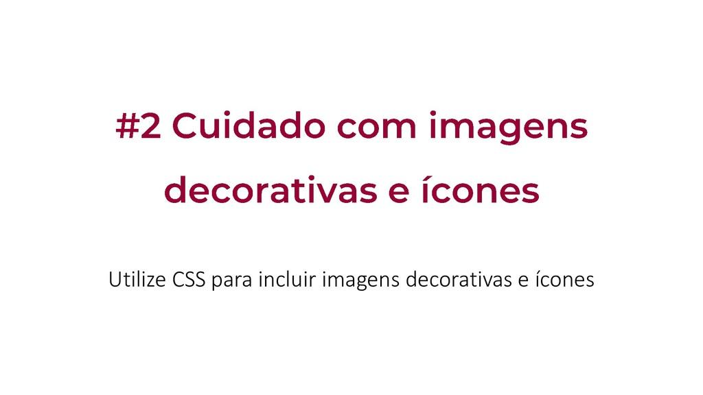 Utilize CSS para incluir imagens decorativas e ...