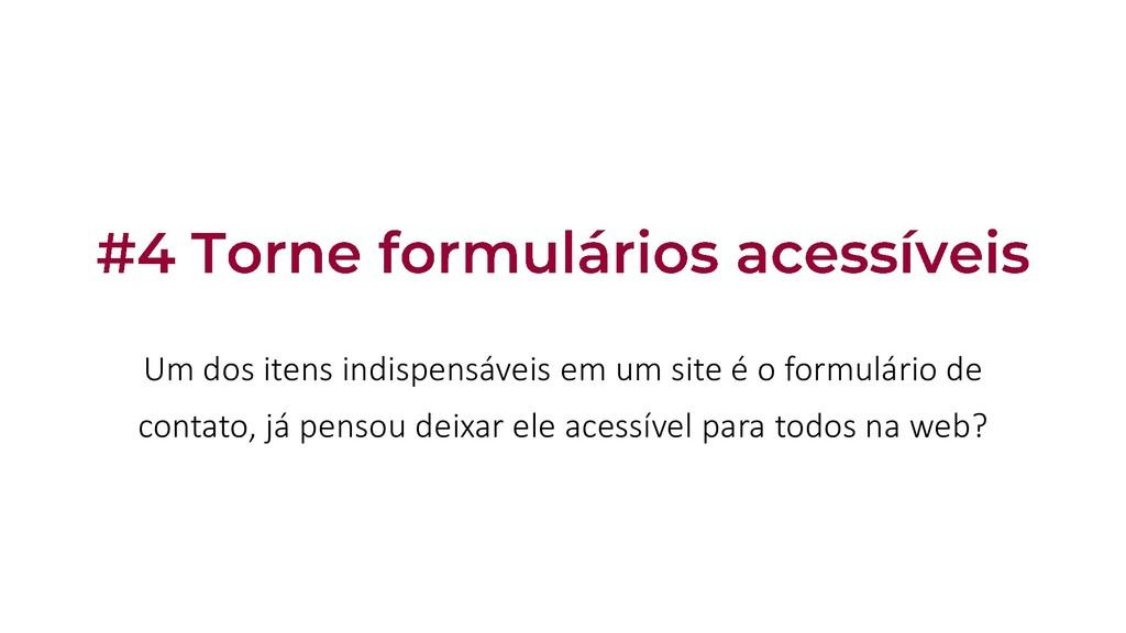 Um dos itens indispensáveis em um site é o form...