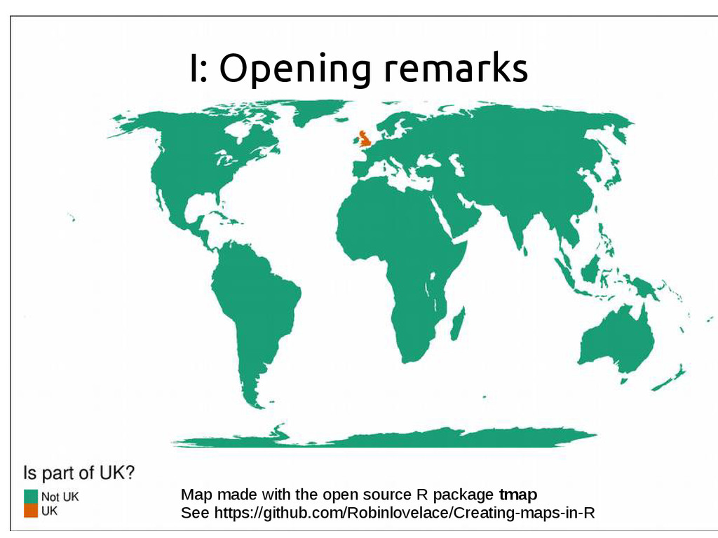I: Opening remarks Map made with the open sourc...