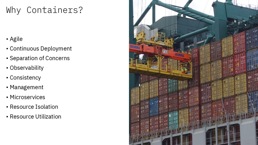 Why Containers? • Agile • Continuous Deployment...