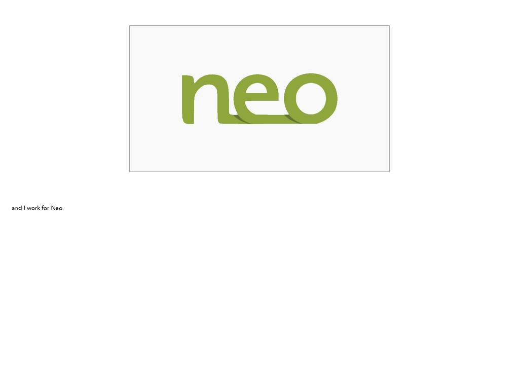and I work for Neo.