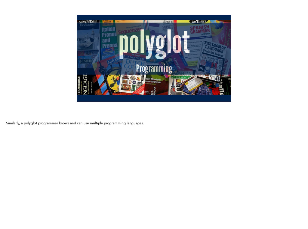 polyglot Programming Similarly, a polyglot prog...