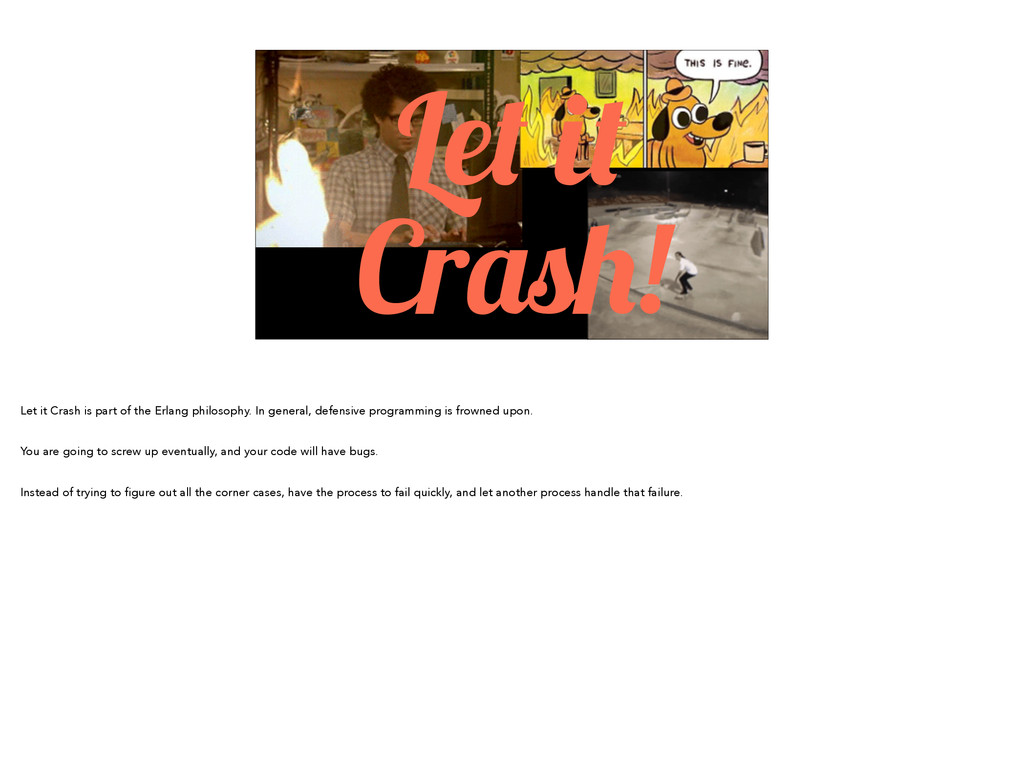 Let it Crash! Let it Crash is part of the Erlan...