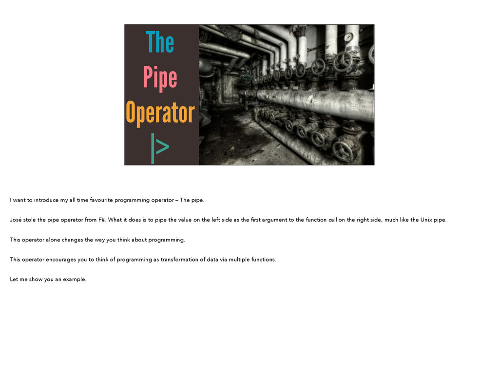 The Pipe Operator |> I want to introduce my all...