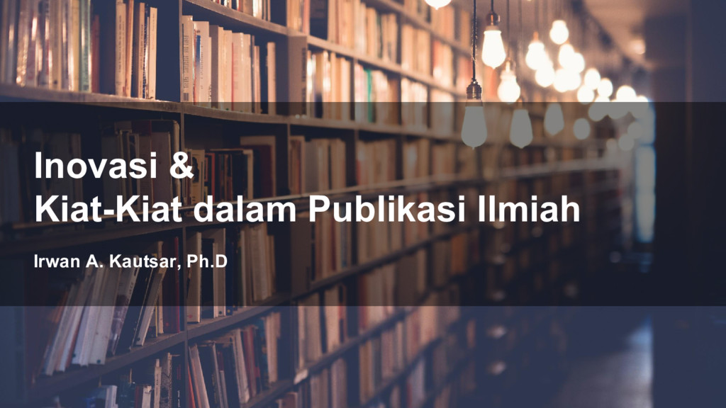 Irwan A. Kautsar, Ph.D Inovasi & Kiat-Kiat dala...