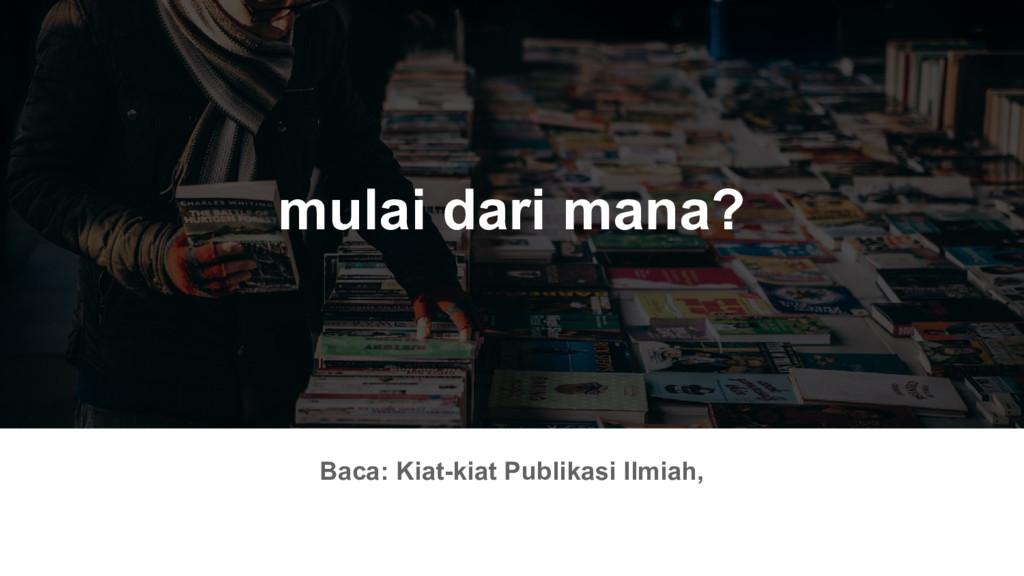 mulai dari mana? Baca: Kiat-kiat Publikasi Ilmi...
