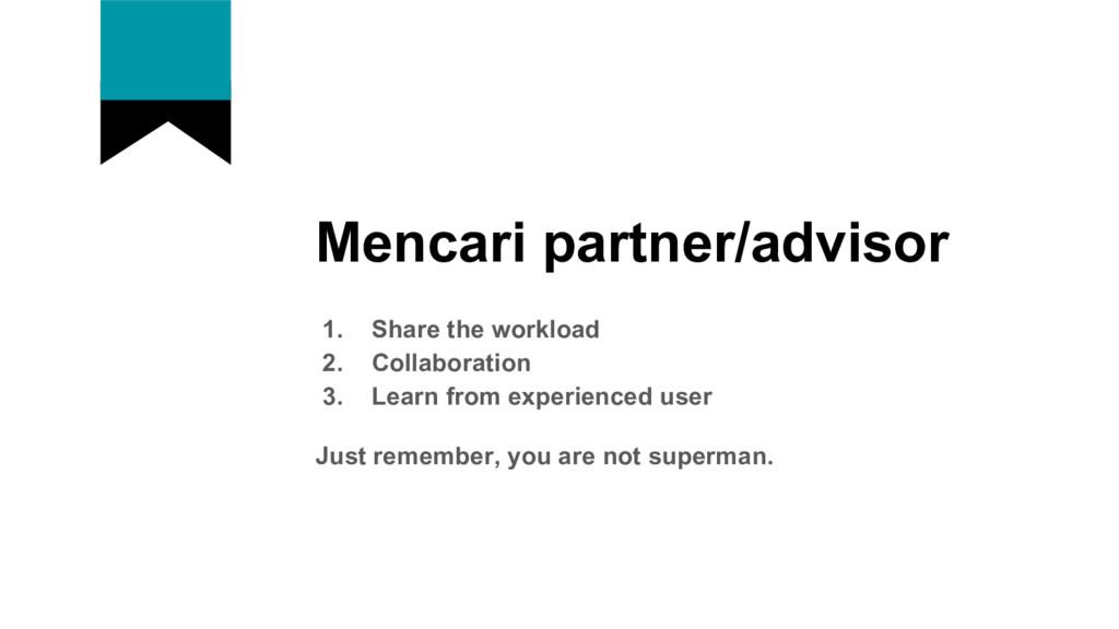 Mencari partner/advisor 1. Share the workload 2...