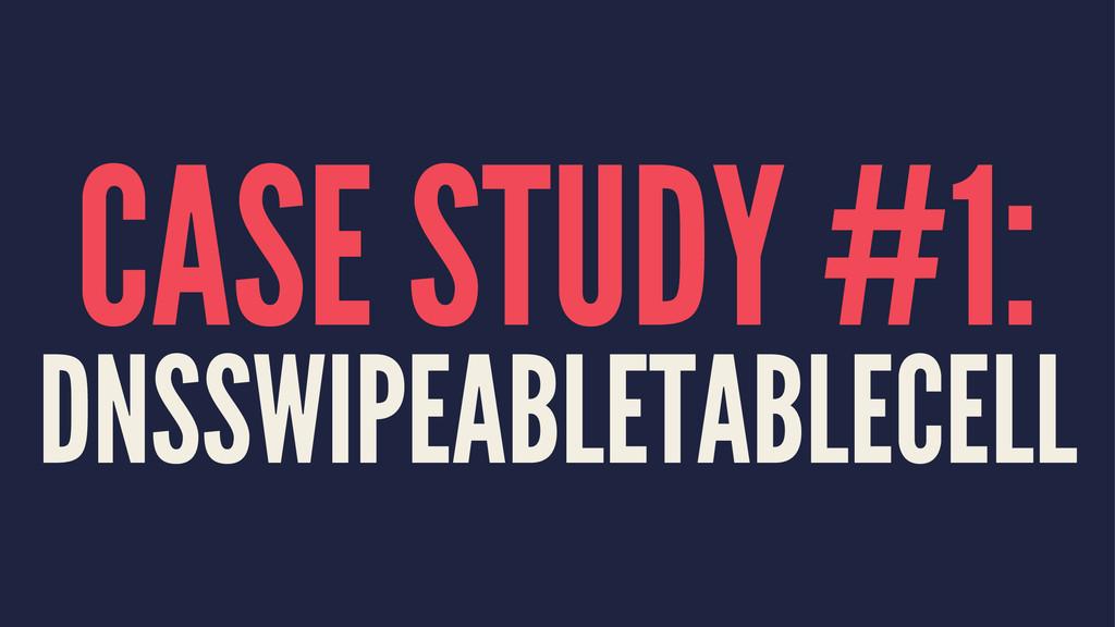 CASE STUDY #1: DNSSWIPEABLETABLECELL