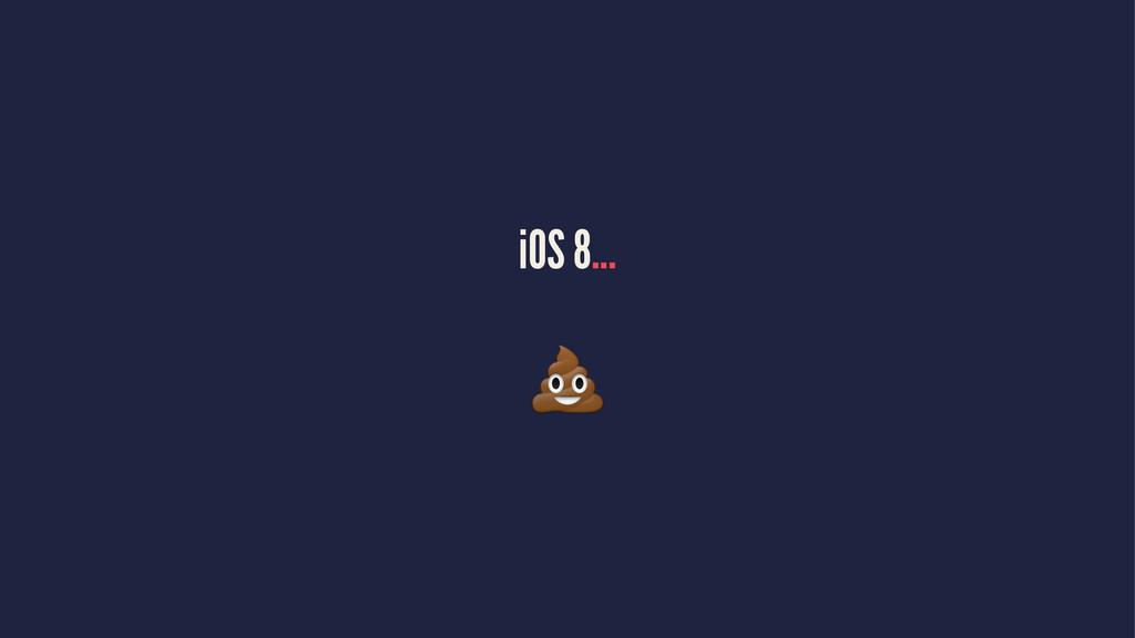 iOS 8... !