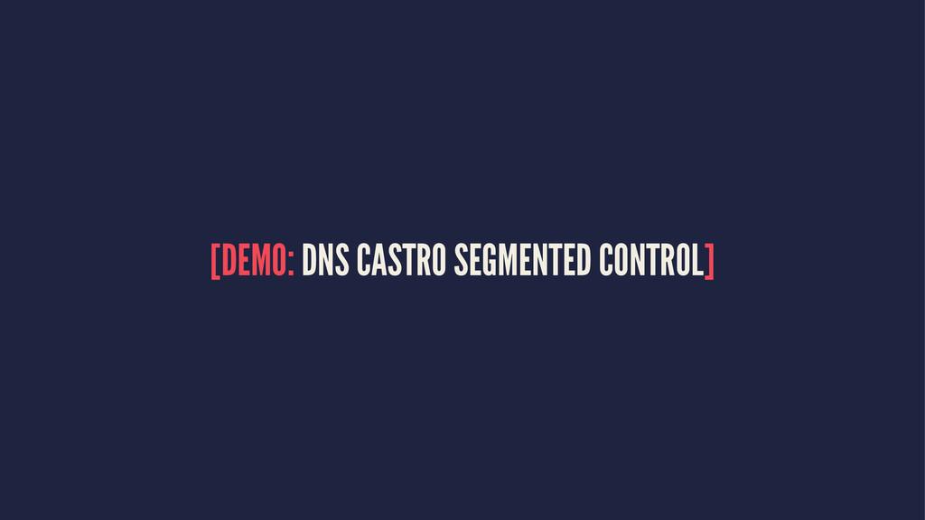 [DEMO: DNS CASTRO SEGMENTED CONTROL]
