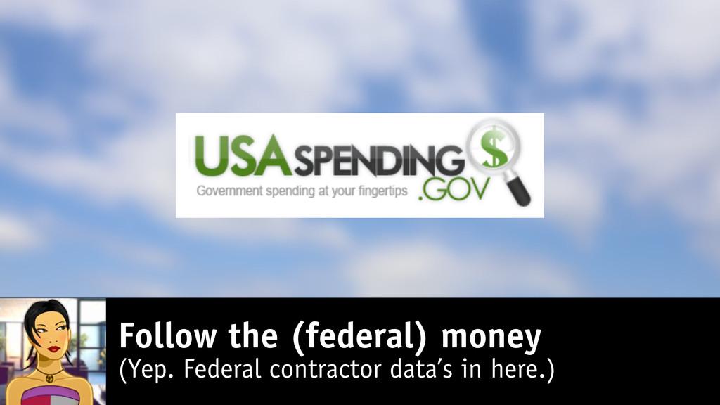 Follow the (federal) money (Yep. Federal contra...
