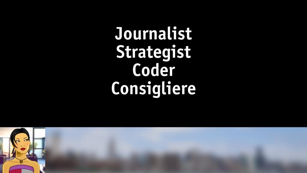 Journalist Strategist Coder Consigliere
