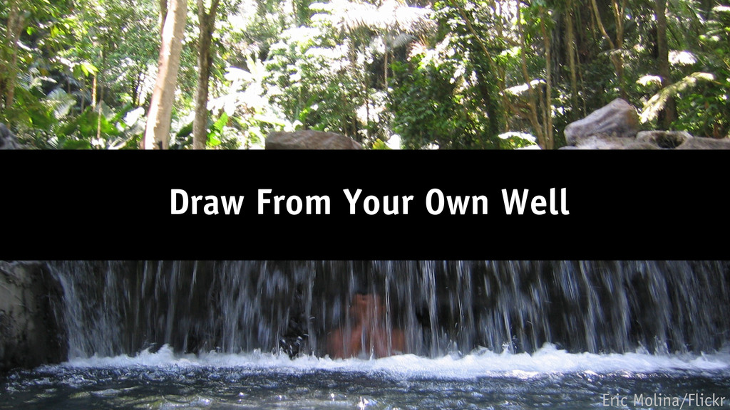 Draw From Your Own Well Eric Molina/Flickr