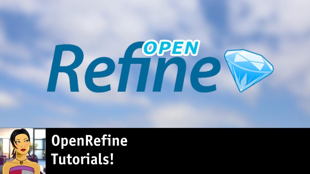 OpenRefine Tutorials!