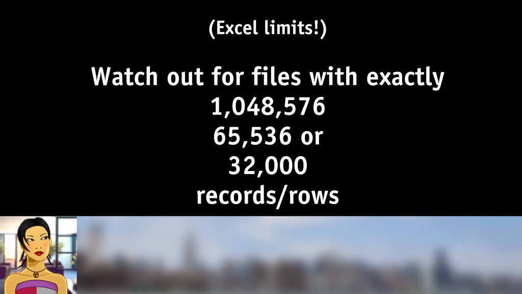 (Excel limits!) ! Watch out for files with exac...