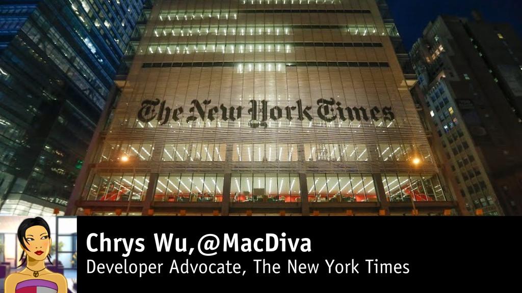 Chrys Wu,@MacDiva Developer Advocate, The New Y...