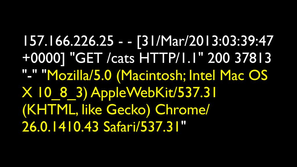 157.166.226.25 - - [31/Mar/2013:03:39:47 +0000]...