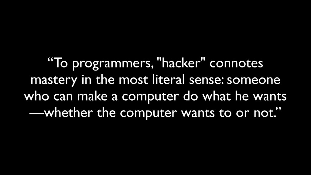 """To programmers, ""hacker"" connotes mastery in t..."