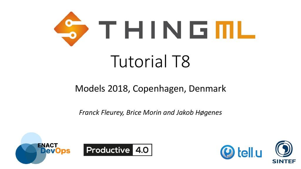 Tutorial T8 Models 2018, Copenhagen, Denmark Fr...