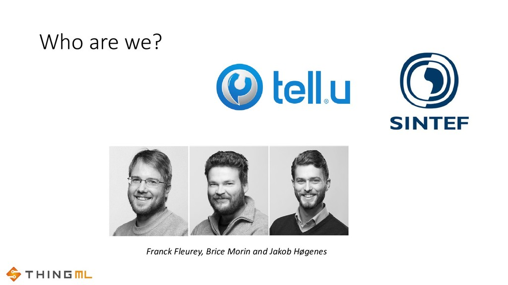 Who are we? Franck Fleurey, Brice Morin and Jak...
