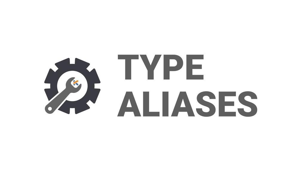 TYPE ALIASES