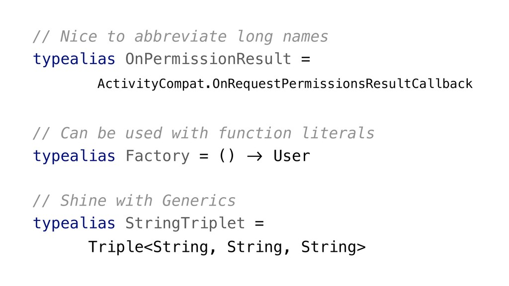 // Can be used with function literals typealias...