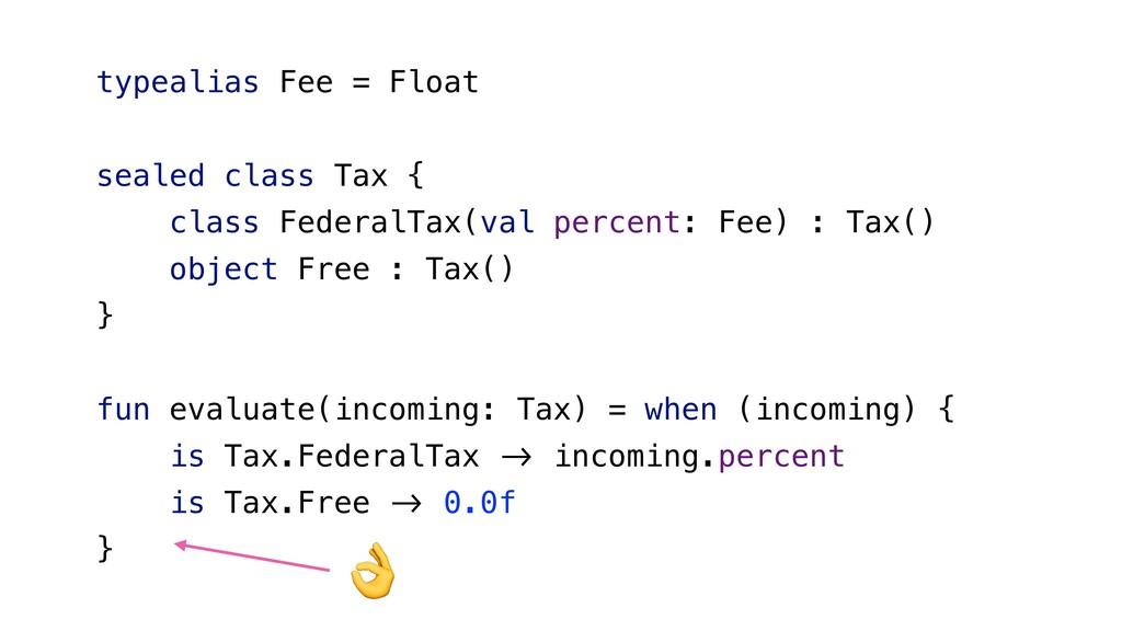 typealias Fee = Float sealed class Tax { class ...